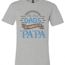 The Best Dads Get Promoted To Papa
