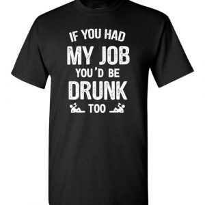 If You Had My Job, You'd Be Drunk Too