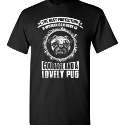 The Best Protection A Woman Can Have Is Courage And A Lovely Pug
