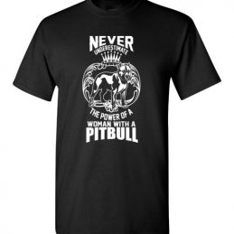 Never Underestimate The Power of A Woman With A Pitbull Tee Shirt