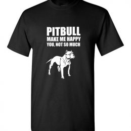 Pitbull Make Me Happy - You, Not So Much Tee Shirt