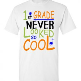 First Grade Never Looked so Cool Back To School Funny Tee