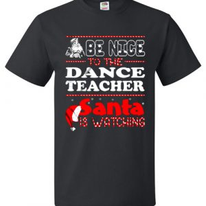 Be Nice To The Dance Teacher Santa Is Watching
