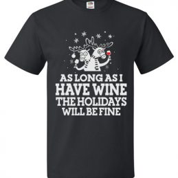 As Long As I Have Wine The Holidays Will Be Fine Christmas T-Shirt