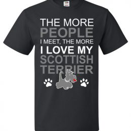 The More People I meet The More I Love My Scottish Terrier