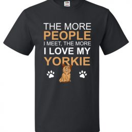The More People I meet The More I Love My Yorkie Funny T-Shirt