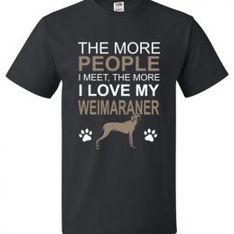 The More People I meet The More I Love My Weimaraner T-Shirt