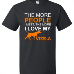 The More People I meet The More I Love My Vizsla funny T-Shirt