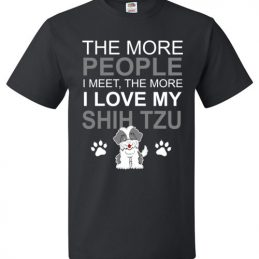 The More People I meet The More I Love My Shih Tzu funny T-Shirt