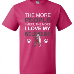 The More People I meet The More I Love My Wolfhound T-Shirt