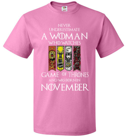 Never Underestimate A Woman Watches Game Of Thrones Born In November T-Shirt.  Never Underestimate A Woman Watches Game Of Thrones Born In November T-Shirt fb69c235e