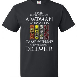 Never Underestimate A Woman Watches Game Of Thrones Born In December T-shirt