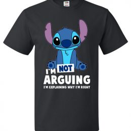 Stitch: I'm Not Arguing I'm Explaining Why I'm Right Funny T-Shirt