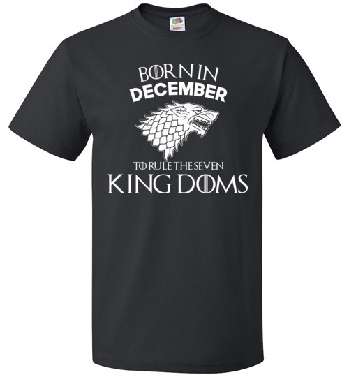 Born In December To Rule The Seven Kingdoms Game Of Thrones T-Shirt