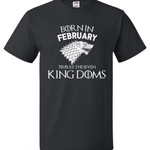 Born In February To Rule The Seven Kingdoms Game Of Thrones T-Shirt