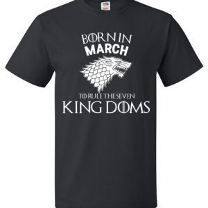 Born In March To Rule The Seven Kingdoms Game Of Thrones T-Shirt