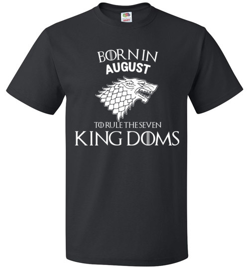 Born In August To Rule The Seven Kingdoms Game Of Thrones T-Shirt