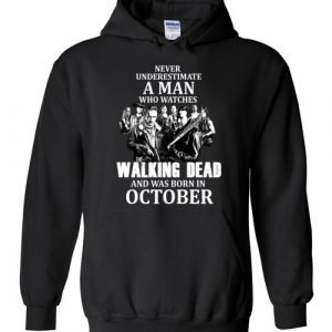 Never Underestimate A Woman Who Watches The Walking Dead and Was Born In October Hoodie
