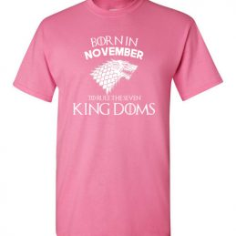 Born In November To Rule The Seven Kingdoms Game Of Thrones T-Shirt