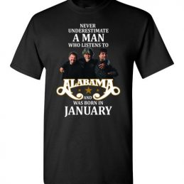 Never Underestimate A Man Who Listens to Alabama And Was Born In January T-Shirt