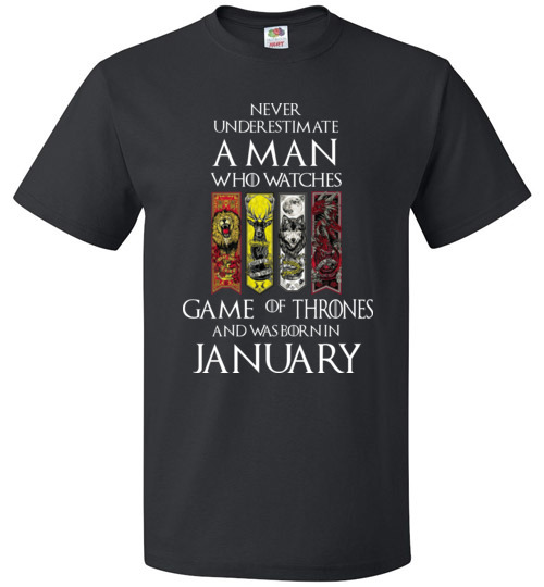 $18.95 - Never Underestimate A Man Who Watches Game Of Thrones Born In January