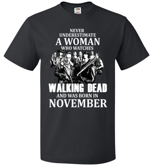 $18.95 - Never Underestimate A Woman Who Watches The Walking Dead Was Born in November Shirt