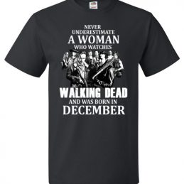$18.95 - Never Underestimate A Woman Who Watches The Walking Dead Was Born in December Shirt