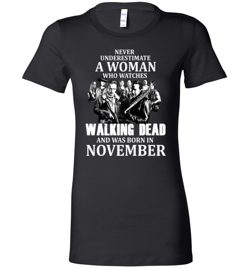 $19.95 - Never Underestimate A Woman Who watches The Walking Dead And Was Born In November Lady Tee Shirt