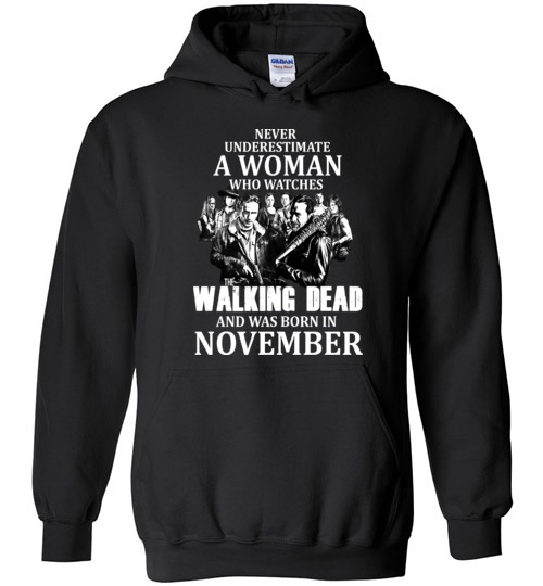 $32.95 - Never Underestimate A Woman Who Watches The Walking Dead And Was Born In November Hoodie