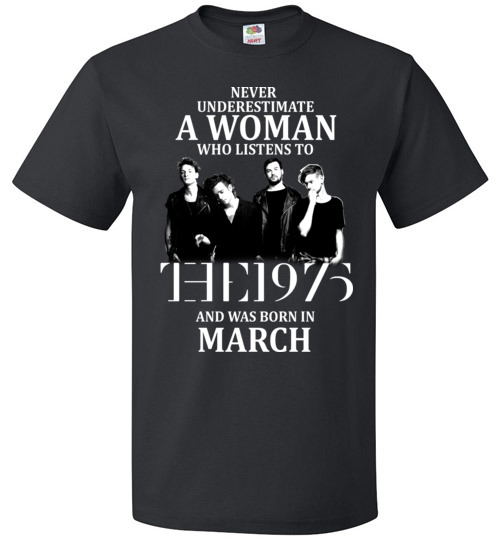 $18.95 - Never Underestimate A Woman Who Listens To The 1975 And Was Born In March T-Shirt