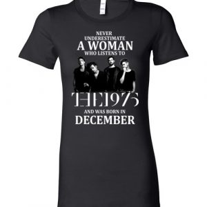 $19.95 - Never Underestimate A Woman Who Listens To The 1975 And Was Born In December T-Shirt
