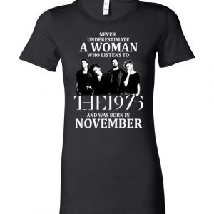$19.95 - Never Underestimate A Woman Who Listens To The 1975 And Was Born In November T-Shirt