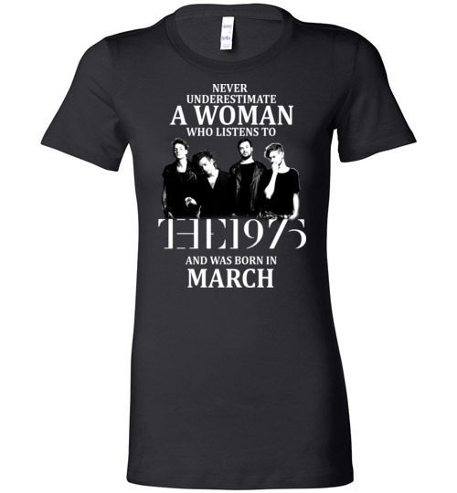 $19.95 - Never Underestimate A Woman Who Listens To The 1975 And Was Born In March T-Shirt