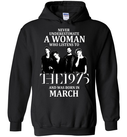 $32.95 - Never Underestimate A Woman Who Listens To The 1975 And Was Born In March Hoodie