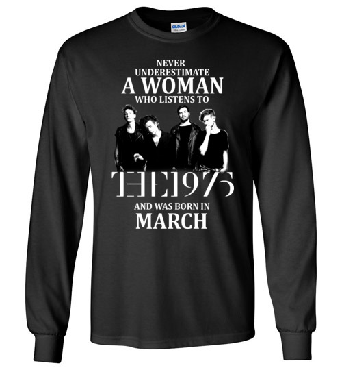 $23.95 - Never Underestimate A Woman Who Listens To The 1975 And Was Born In March Canvas Long Sleeve T-Shirt