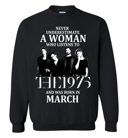 $29.95 - Never Underestimate A Woman Who Listens To The 1975 And Was Born In March Sweatshirt