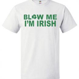 $18.95 - Blow me I'm Irish Funny St. Patrick's Day T-Shirt