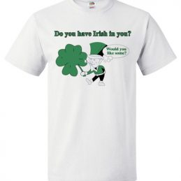 $18.95 - Do you have Irish in you Would you like some Funny St. Patrick's Day T-Shirt