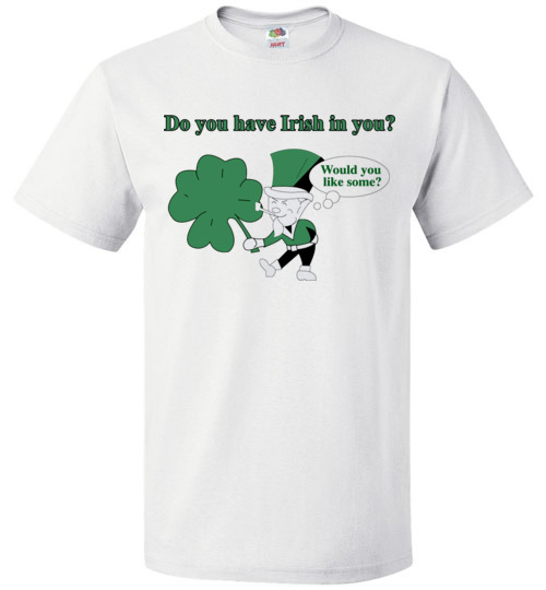 fd9686a3 $18.95 – Do you have Irish in you Would you like some Funny St. Patrick's  Day T-Shirt
