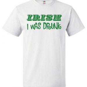 $18.95 - Irish I was Drunk Funny St. Patrick's Day T-Shirt