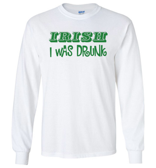 $23.95 - Irish I was Drunk Funny St. Patrick's Day Canvas Long Sleeve T-Shirt