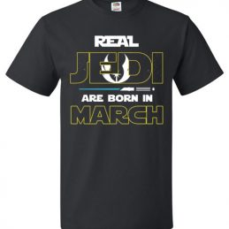 $18.95 - Real Jedi are born in March Star War Birthday T-Shirt