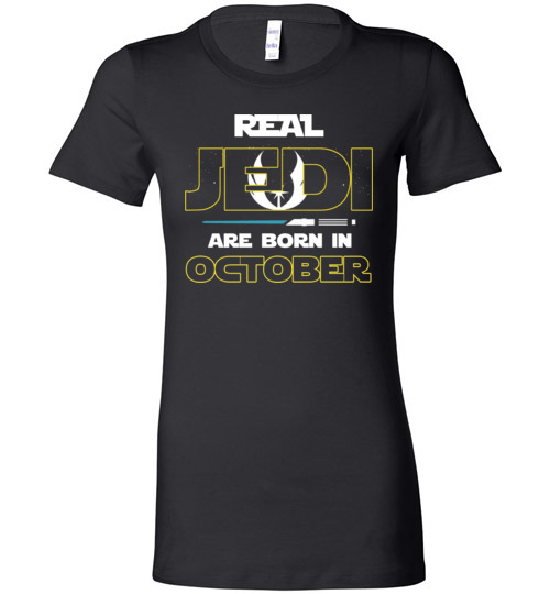 1995 Real Jedi Are Born In October Star War Birthday Lady T Shirt