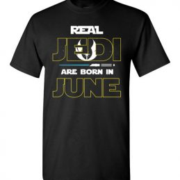 $18.95 - Real Jedi are born in June Star War Birthday T-Shirt