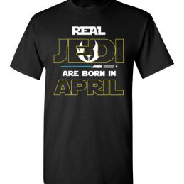 $18.95 - Real Jedi are born in April Star War Birthday T-Shirt