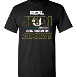 $18.95 - Real Jedi are born in August Star War Birthday T-Shirt