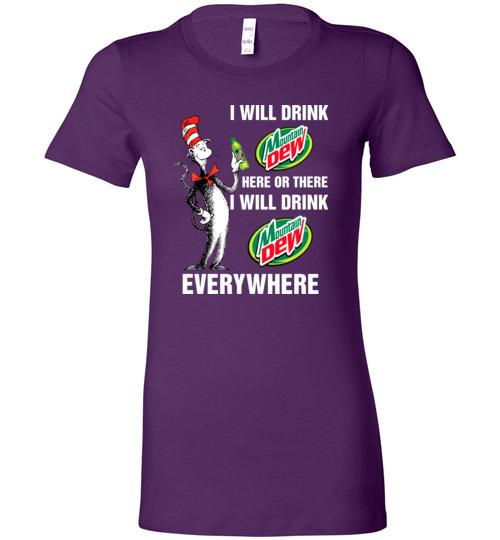 b7eb7d9a Mountain Dewaholic: I will drink Mountain Dew here or there I will drink Mountain  Dew every where shirts