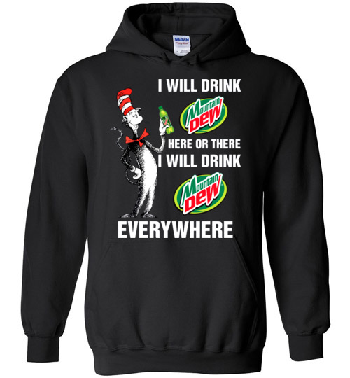 $32.95 - Mountain Dewaholic: I will drink Mountain Dew here or there I will drink Mountain Dew every where Funny Hoodie