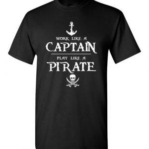 $18.95 - Work like a captain, play like a pirate Funny T-Shirt