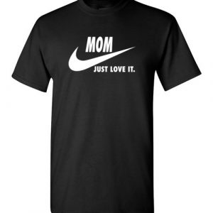 $18.95 - Mom Just Love It funny Mother's Day T-Shirt